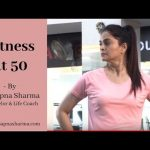 How to stay Fit at 50!! – By Dr. Sapna Sharma
